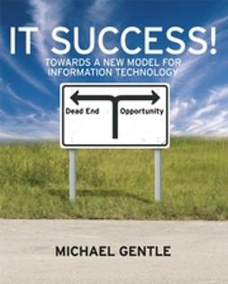 Gentle, Michael - IT Success!: Towards a New Model for Information Technology, ebook