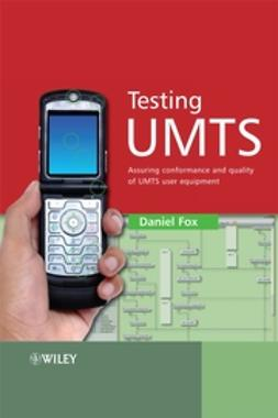 Fox, Daniel - Testing UMTS: Assuring Conformance and Quality of UMTS User Equipment, ebook