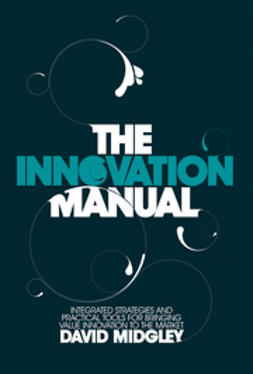 Midgley, David - The Innovation Manual: Integrated Strategies and Practical Tools for Bringing Value Innovation to the Market, e-bok