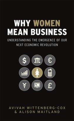 Maitland, Alison - Why Women Mean Business: Understanding the Emergence of our next Economic Revolution, ebook