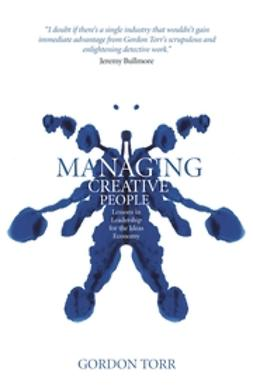 Torr, Gordon - Managing Creative People: Lessons in Leadership for the Ideas Economy, ebook