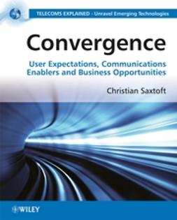 Saxtoft, Christian - Convergence: User Expectations, Communications Enablers and Business Opportunities, ebook