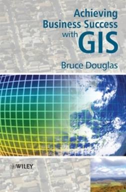 Douglas, Bruce - Achieving Business Success with GIS, e-kirja