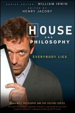 Irwin, William - House and Philosophy: Everybody Lies, ebook