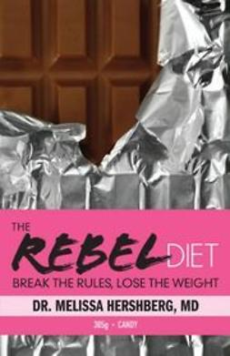 Hershberg, Melissa - The Rebel Diet: Break the Rules, Lose the Weight, ebook