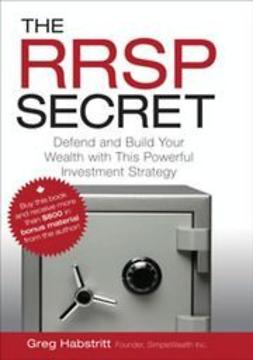 Habstritt, Greg - The RRSP Secret: Defend and Build Your Wealth with This Powerful Investment Strategy, ebook