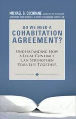 Cochrane, Michael G. - Do We Need a Cohabitation Agreement?: Understanding How a Legal Contract Can Strengthen Your Life Together, e-bok
