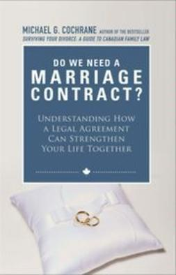 Cochrane, Michael G. - Do We Need a Marriage Contract?: Understanding How a Legal Agreement Can Strengthen Your Life Together, ebook