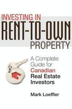 Loeffler, Mark - Investing in Rent-to-Own Property: A Complete Guide for Canadian Real Estate Investors, ebook