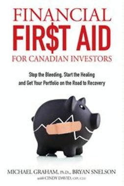 Snelson, Bryan - Financial First Aid for Canadian Investors: Stop the Bleeding, Start the Healing and Get Your Portfolio on the Road to Recovery, ebook