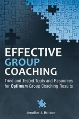 Britton, Jennifer J. - Effective Group Coaching: Tried and Tested Tools and Resources for Optimum Coaching Results, ebook