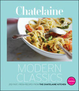 UNKNOWN - Chatelaine Modern Classics: 250 Fast, Fresh Recipes from the Chatelaine Kitchen, ebook