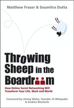 Dutta, Soumitra - Throwing Sheep in the Boardroom: How Online Social Networking Will Transform Your Life, Work and World, ebook
