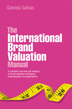 Salinas, Gabriela - The International Brand Valuation Manual: A complete overview and analysis of brand valuation techniques, methodologies and applications, ebook
