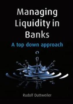 Duttweiler, Rudolf - Managing Liquidity in Banks: A Top Down Approach, e-bok