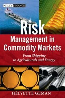Geman, Helyette - Risk Management in Commodity Markets: From shipping to agricuturals and energy, ebook