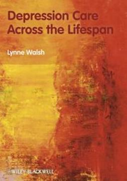 Walsh, Lynne - Depression care across the lifespan, e-bok