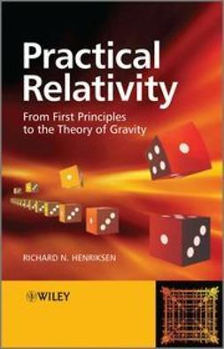 Henriksen, Richard N. - Practical Relativity: From First Principles to the Theory of Gravity, ebook