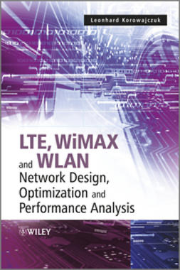 Korowajczuk, Leonhard - LTE, WiMAX and WLAN Network Design, Optimization and Performance Analysis, ebook