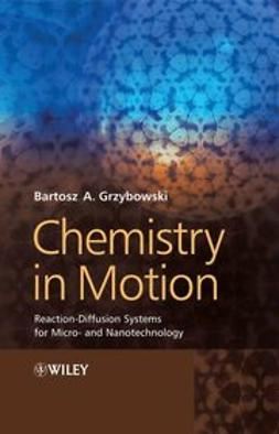 Grzybowski, Bartosz A. - Chemistry in Motion: Reaction-Diffusion Systems for Micro- and Nanotechnology, ebook
