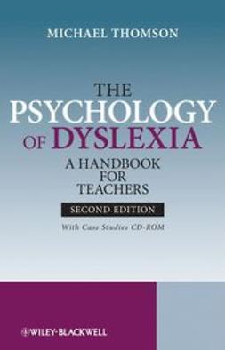 Thomson, Michael - The Psychology of Dyslexia: A Handbook for Teachers with Case Studies, e-bok