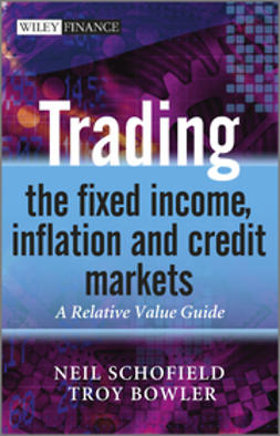 Schofield, Neil C. - Trading the Fixed Income, Inflation and Credit Markets: A Relative Value Guide, ebook