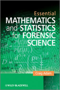 Adam, Craig - Essential Mathematics and Statistics for Forensic Science, e-kirja