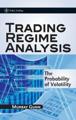 Gunn, Murray - Trading Regime Analysis: The Probability of Volatility, ebook