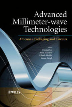 Liu, Duixian - Advanced Millimeter-wave Technologies: Antennas, Packaging and Circuits, ebook