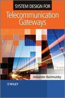 Bachmutsky, Alexander - System Design for Telecommunication Gateways, ebook