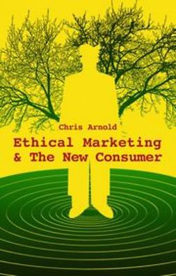 Arnold, Chris - Ethical Marketing and The New Consumer, ebook