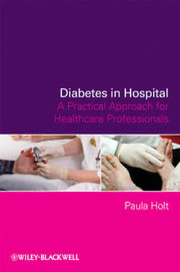 Holt, Paula - Diabetes in Hospital: A Practical Approach for Healthcare Professionals, ebook