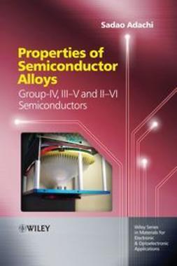 Adachi, Sadao - Properties of Semiconductor Alloys: Group-IV, III-V and II-VI Semiconductors, ebook