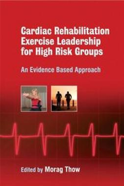 Thow, Morag - Exercise Leadership in Cardiac Rehabilitation for High Risk Groups: An Evidence-Based Approach, ebook