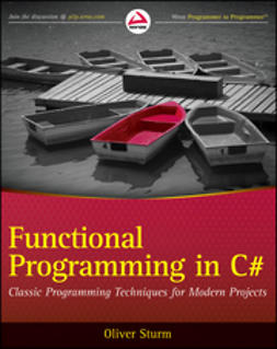 Sturm, Oliver - Functional Programming in C#: Classic Programming Techniques for Modern Projects, ebook