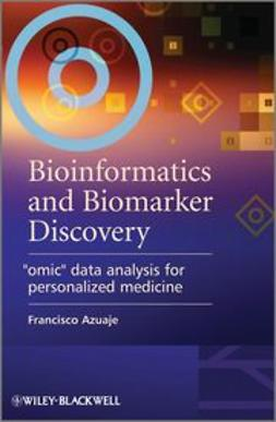 "Azuaje, Francisco - Bioinformatics and Biomarker Discovery: ""Omic"" Data Analysis for Personalized Medicine, ebook"