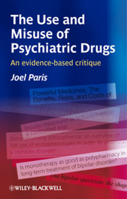 Paris, Joel - The Use and Misuse of Psychiatric Drugs : An Evidence-Based Critique, ebook