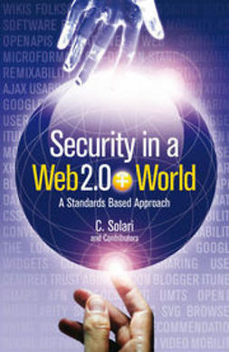 Solari, Carlos Curtis - Security in a Web 2.0+ World: A Standards-Based Approach, ebook