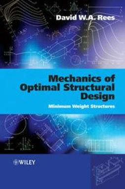 Rees, David - Mechanics of Optimal Structural Design: Minimum  Weight Structures, ebook