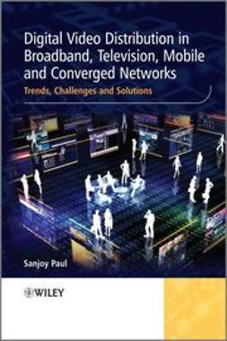 Paul, Sanjoy - Digital Video Distribution in Broadband, Television, Mobile and Converged Networks: Trends, Challenges and Solutions, ebook