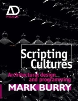 Burry, Mark - Scripting Cultures: Architectural Design and Programming, ebook