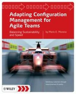 Moreira, Mario E. - Adapting Configuration Management for Agile Teams: Balancing Sustainability and Speed, ebook