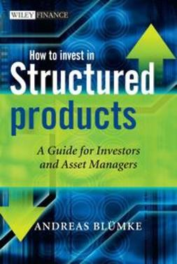Bluemke, Andreas - How to Invest in Structured Products : A Guide for Investors and Asset Managers, ebook