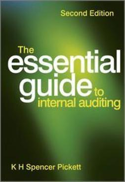 Pickett, K. H. Spencer - The Essential Guide to Internal Auditing, ebook