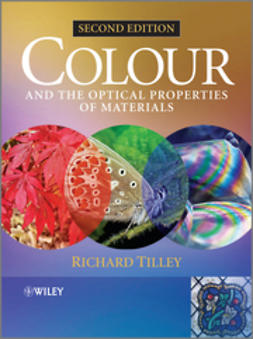Tilley, Richard J. D. - Colour and The Optical Properties of Materials: An Exploration of the Relationship Between Light, the Optical Properties of Materials and Colour, e-kirja