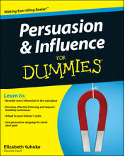 Kuhnke, Elizabeth - Persuasion and Influence For Dummies, e-bok