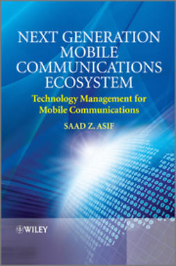Asif, Saad Z. - Next Generation Mobile Communications Ecosystem: Technology Management for Mobile Communications, e-kirja
