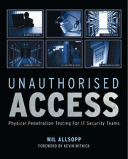 Allsopp, Wil - Unauthorised Access: Physical Penetration Testing For IT Security Teams, ebook