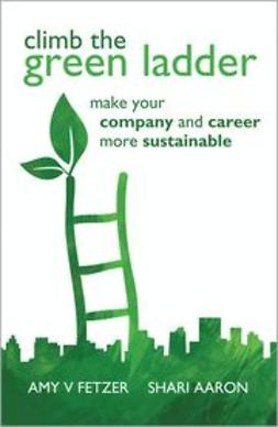 Fetzer, Amy V. - Climb the Green Ladder: Make Your Company and Career More Sustainable, ebook