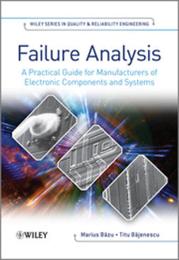 Bajenescu, Titu - Failure Analysis: A Practical Guide for Manufacturers of Electronic Components and Systems, ebook